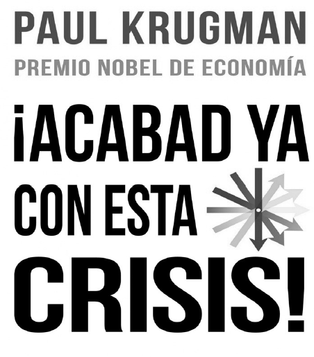 Paul Krugman Acabad ya con esta crisis! Título original: End This Depression Now! Paul Krugman, 2012.