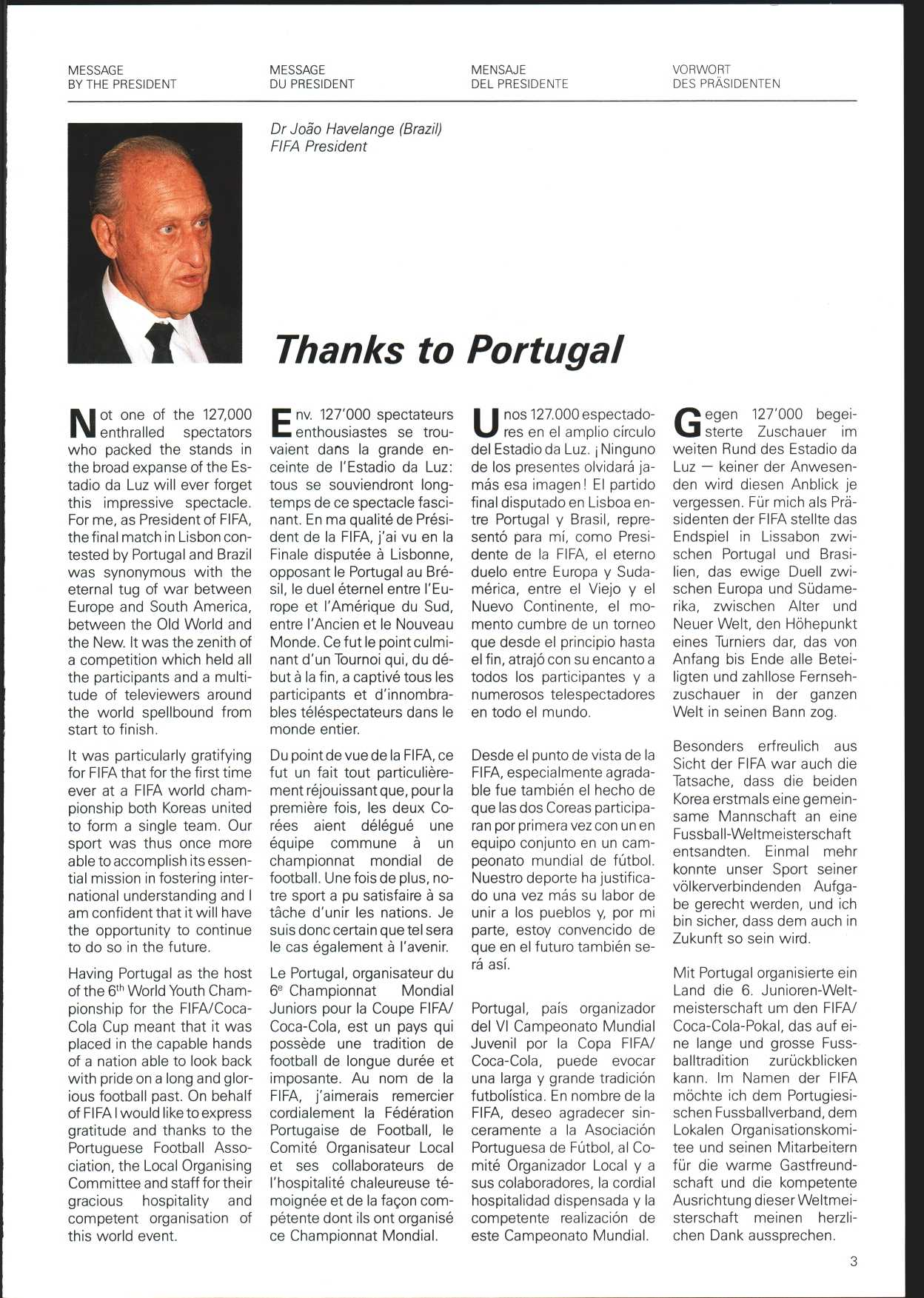 MESSAGE BY THE PRESIDENT MESSAGE DU PRESIDENT MENSAJE DEL PRESIDENTE VORWORT DES PRÄSIDENTEN Dr Joáo Havelange (Brazil) FIFA President Thanks to Portugal N of one of the 127,000 enthralled spectators