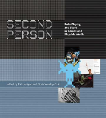 Second Person: role-playing and story in games and playable media Pat Harrigan y Noah Wardrip-Fruin Cambridge, Massachusetts, MIT Press, 2007 408 páginas.