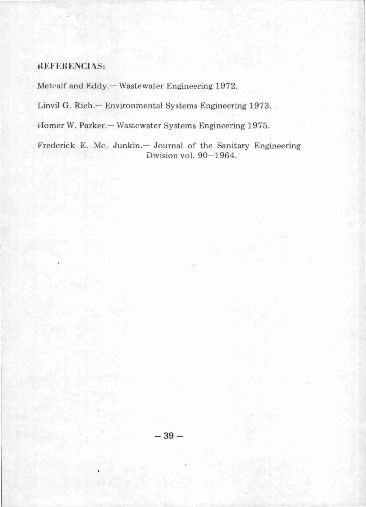 DEFERENCIAS: Metcalf and Eddy. Wastewater Engineering 1972. Linvil G. Rich. Environmental Systems Engineering 1973. Homer W.