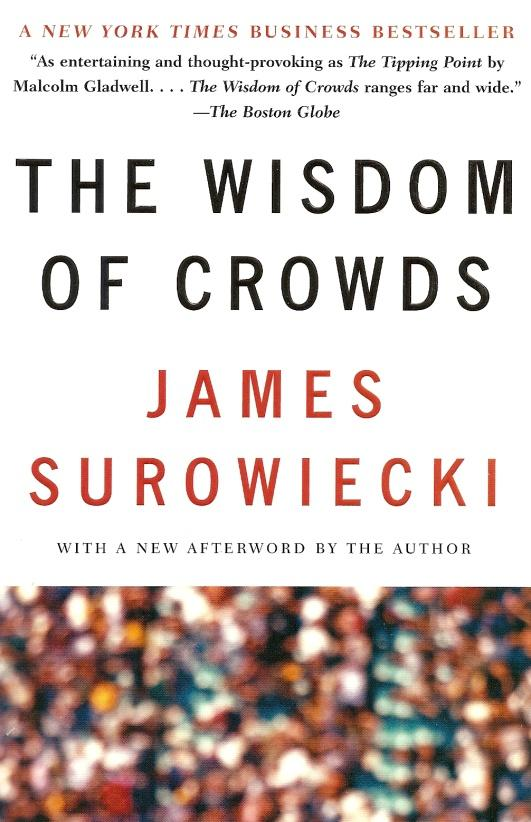 The Wisdom of Crowds James Surowiecki Why the Many Are Smarter Than