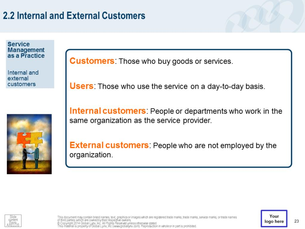The customer of an IT service provider is the person or group who defines and agrees the service level targets. Users are distinct customers, as some customers do not use the IT service directly.