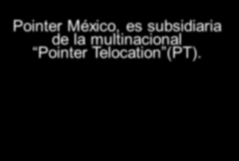 Pointer México, es subsidiaria de la multinacional Pointer Telocation (PT).