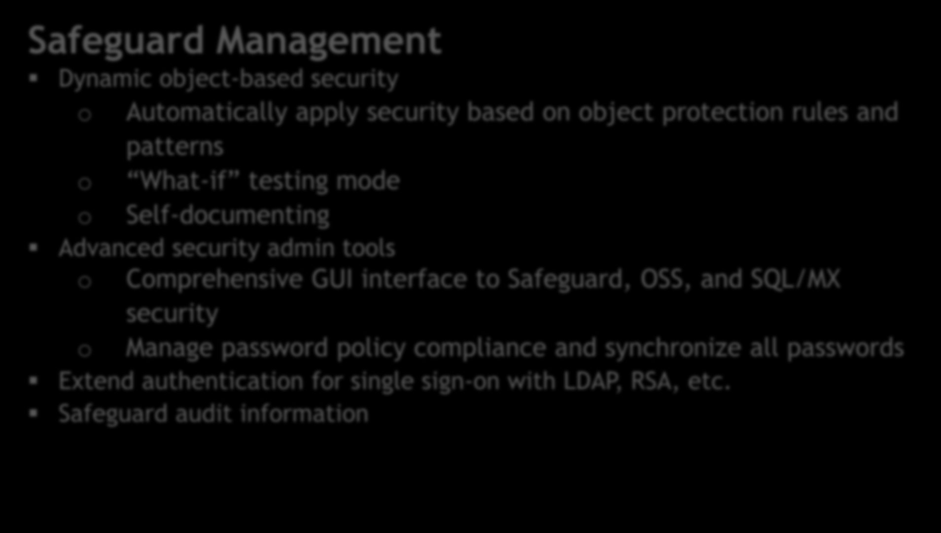 Safeguard Management Dynamic object-based security o Automatically apply security based on object protection rules and patterns o What-if testing mode o Self-documenting Advanced security admin tools