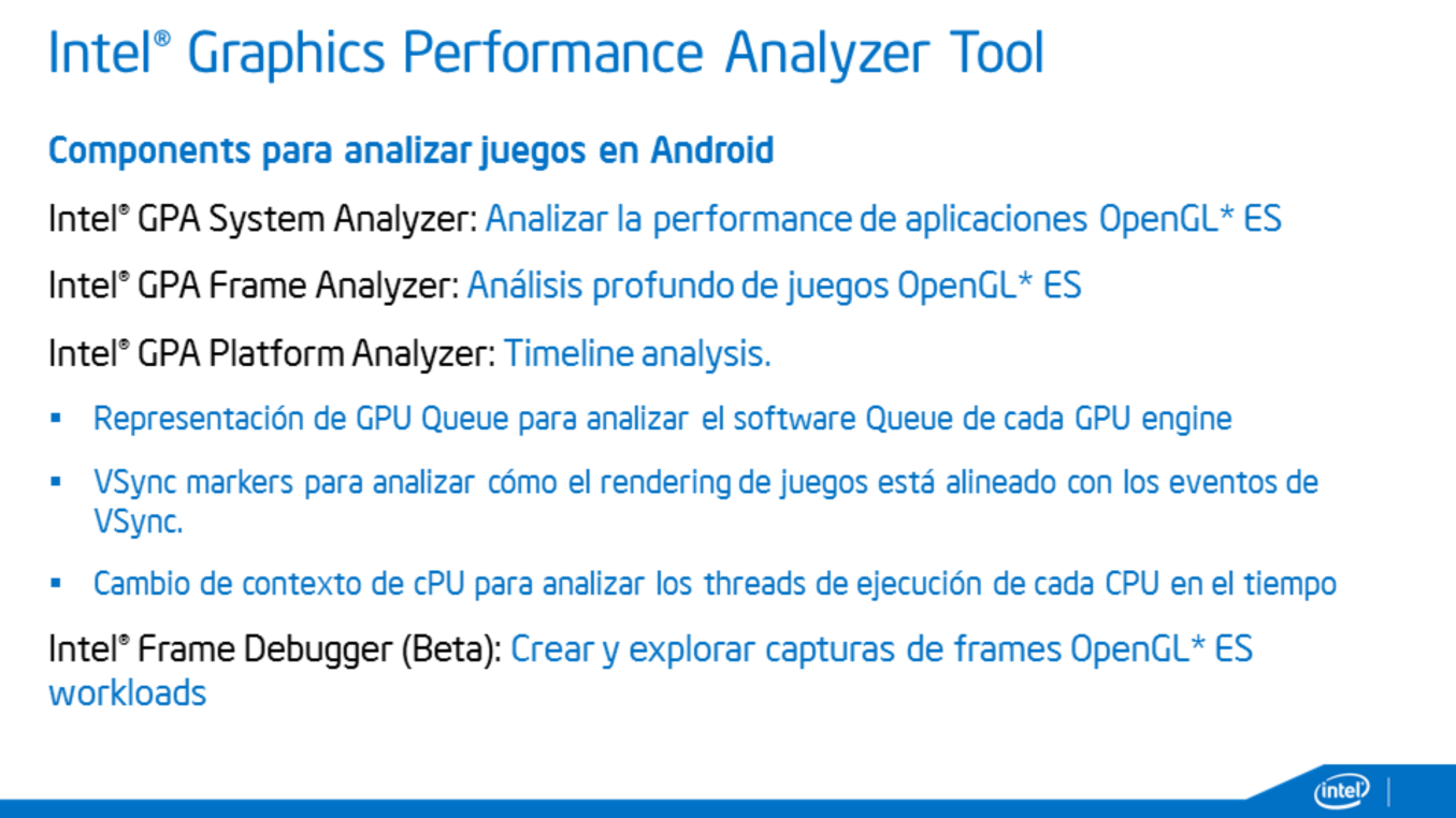 For analyzing games running on Android* OS platforms, Intel GPA offers the following components: Intel GPA System Analyzer: Intel GPA System Analyzer for Android* OS devices is intended for