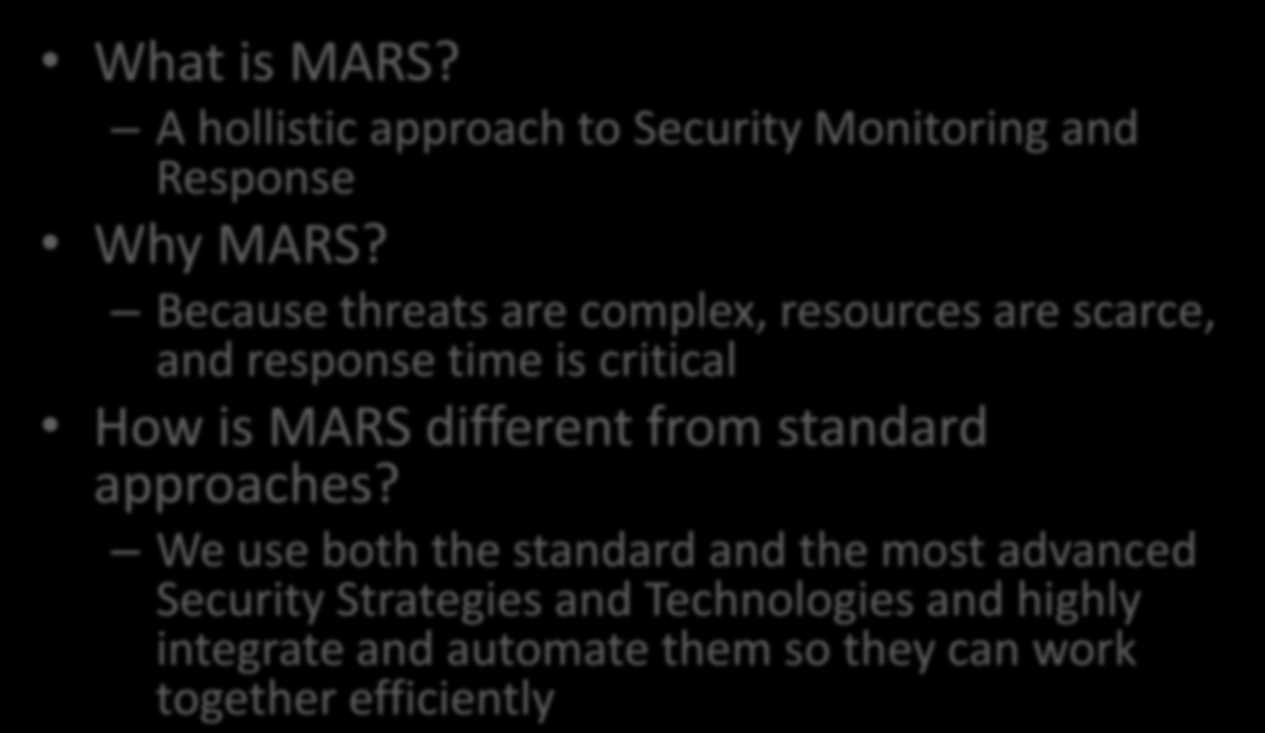 What is MARS? A hollistic approach to Security Monitoring and Response Why MARS?