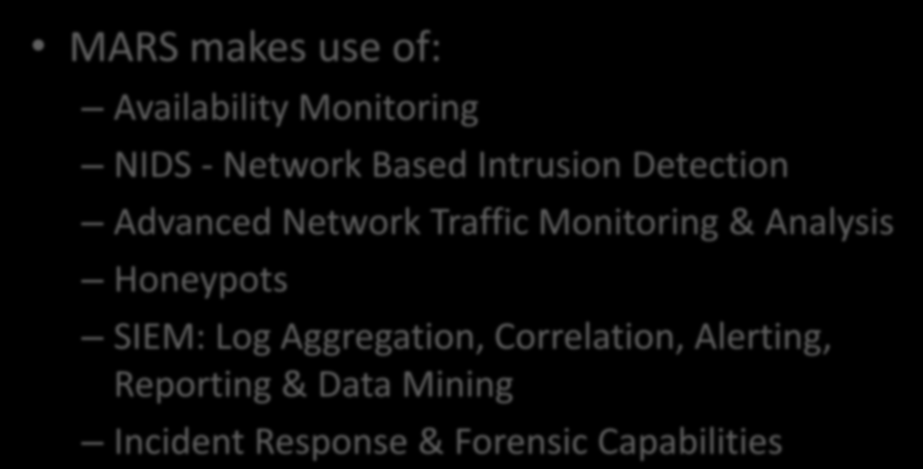 MARS makes use of: Availability Monitoring NIDS - Network Based Intrusion Detection Advanced Network Traffic Monitoring &
