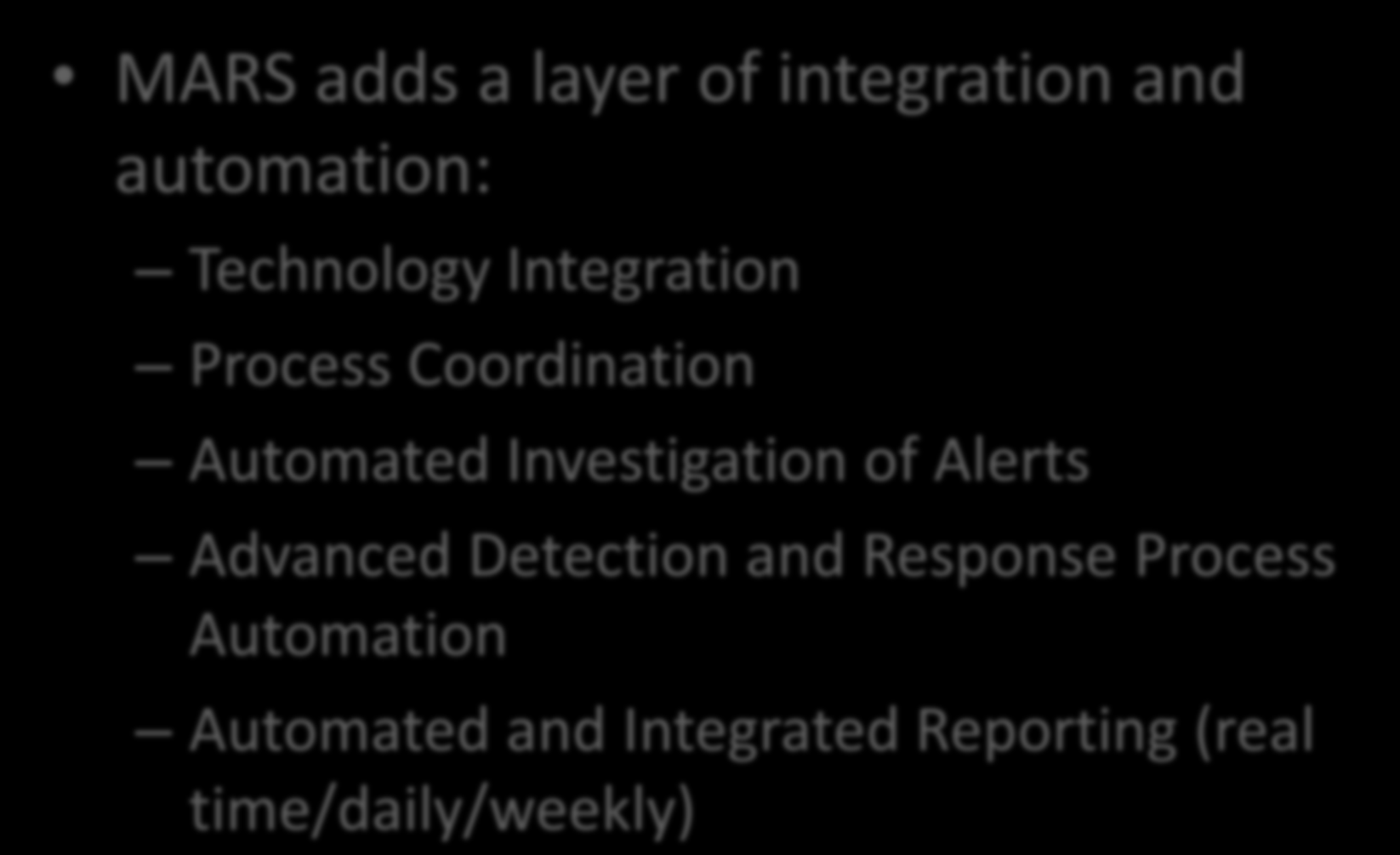 MARS adds a layer of integration and automation: Technology Integration Process Coordination Automated Investigation