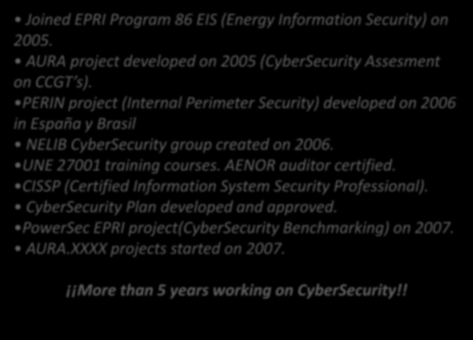 CHRONOLOGY Joined EPRI Program 86 EIS (Energy Information Security) on 2005. AURA project developed on 2005 (CyberSecurity Assesment on CCGT s).