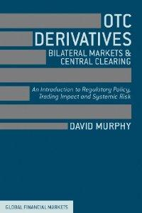 OTC Derivatives: Bilateral Trading and Central Clearing: An Introduction to Regulatory Policy, Market Impact and Systemic Risk (David Murphy) Ofrece una visión global de los principales cambios en