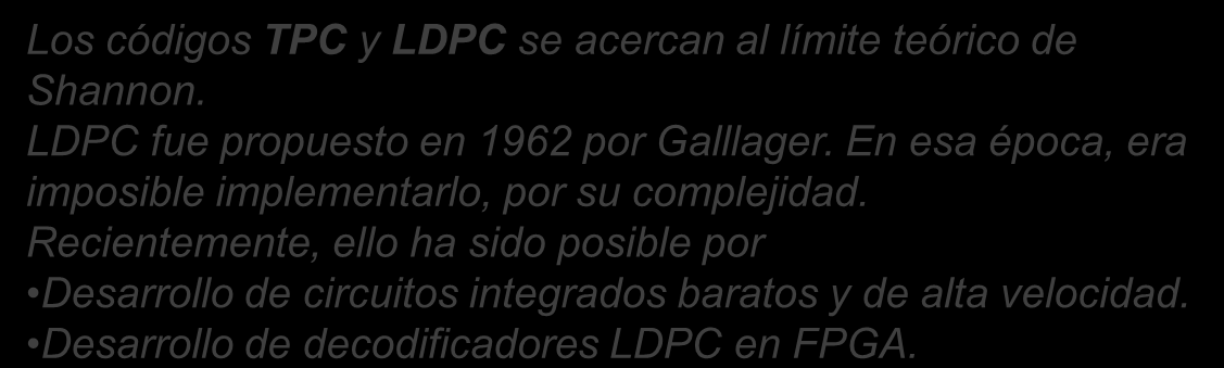 avances en codificación TPC: Turbo Product Coding 5/16 < < 0,95 LDPC: Low Density Parity Check Los códigos TPC y LDPC se acercan al límite teórico de Shannon. LDPC fue propuesto en 1962 por Galllager.