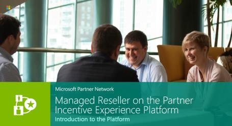 SUBJECT EOC-CI-Managed Reseller-New MR Partner Incentives Experience SUMMARY 13-Oct-2014 Microsoft Partner Incentives Program Transitions from Managed Reseller incentives tool to new Microsoft