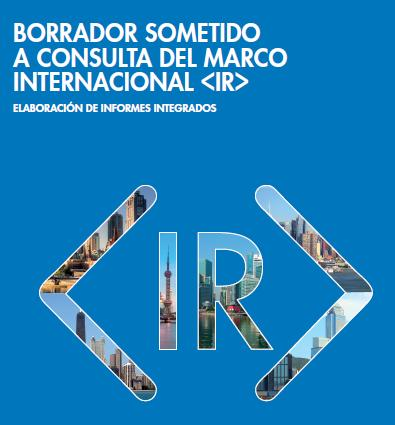 Abril 2013): Consultation draft of the international <IR> Framework, IIRC