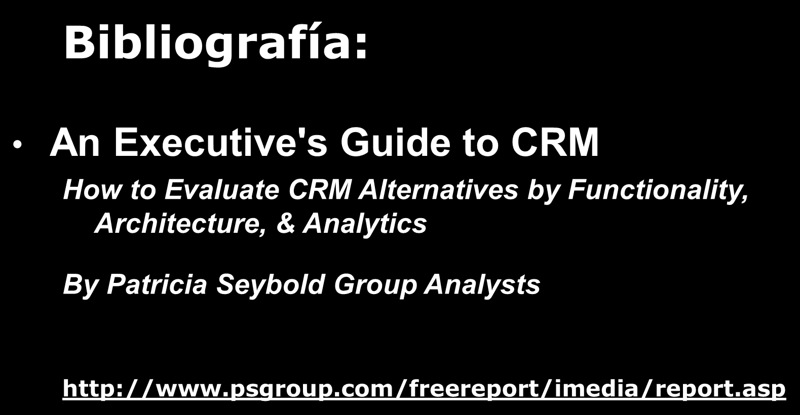 Bibliografía: An Executive's Guide to CRM How to Evaluate CRM Alternatives by Functionality,