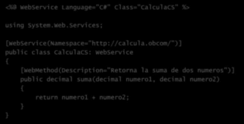 "Servicio Web (versión C#) CalculaCS.asmx <%@ WebService Language=""C#"" Class=""CalculaCS"" %> using System.Web.Services; [WebService(Namespace=""http://calcula."