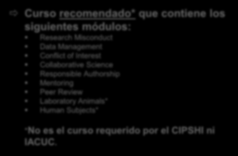 Curso recomendado* que contiene los siguientes módulos: Research Misconduct Data Management Conflict of Interest Collaborative