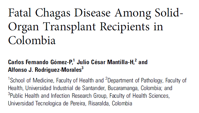 Gómez-P CF, Mantilla-H JC, Rodriguez-Morales AJ. Fatal chagas disease among solid-organ transplant recipients in Colombia.Open Forum Infect Dis.