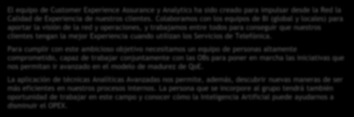 0 Customer Experience Assurance and Analytics Red Global, España ) Crear la estrategia global de Calidad de Experiencia desde el punto de vista de la Red, para todos las OBs: índices de QoE, modelos,