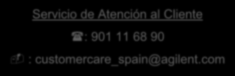 Single point of Contact Spain Contact Center Servicio de Atención al Cliente (: 901 11 68 90 - : customercare_spain@agilent.
