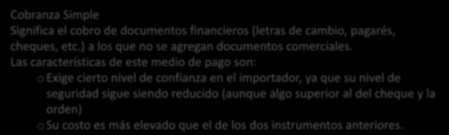 COBRANZAS Cobranza Simple Significa el cobro de documentos financieros (letras de cambio, pagarés,