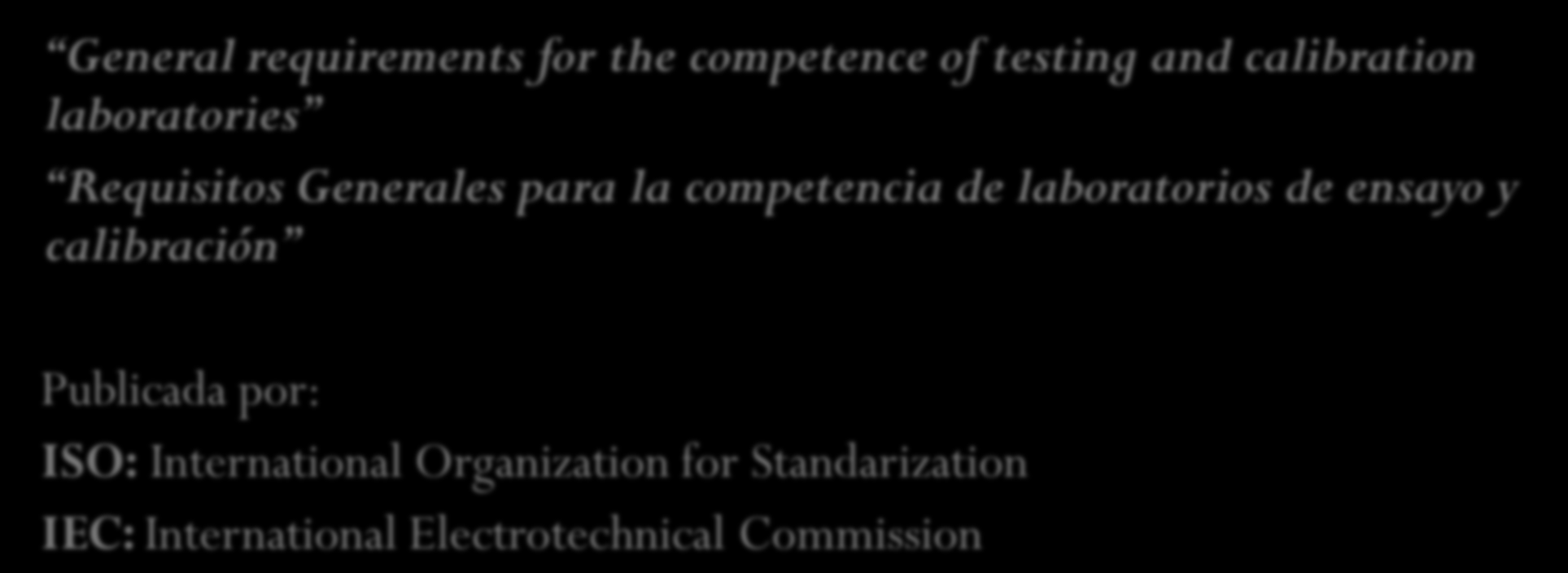 NORMA INTERNACIONAL ISO/IEC 17025:2005 General requirements for the competence of testing and calibration laboratories Requisitos Generales para la