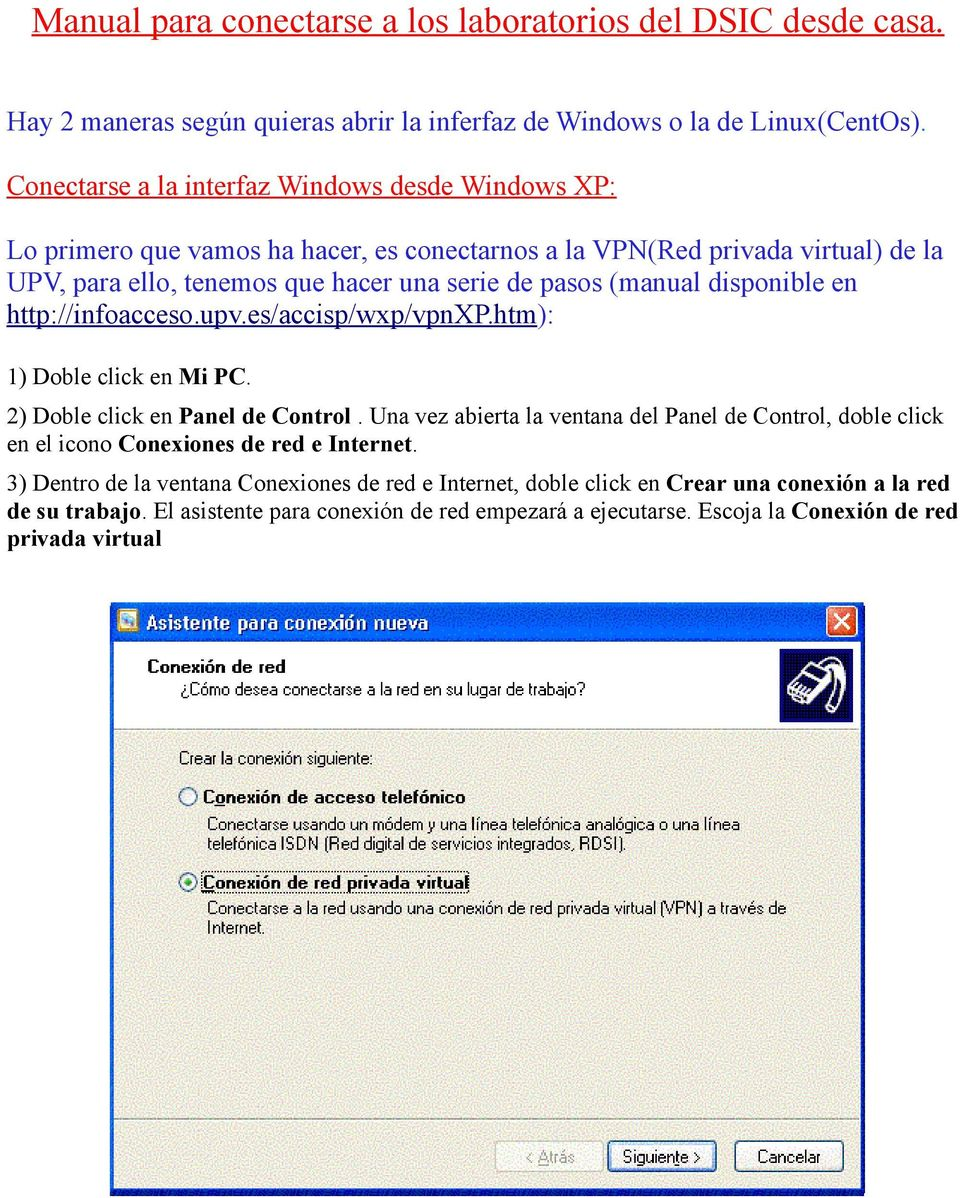 disponible en http://infoacceso.upv.es/accisp/wxp/vpnxp.htm): 1) Doble click en Mi PC. 2) Doble click en Panel de Control.