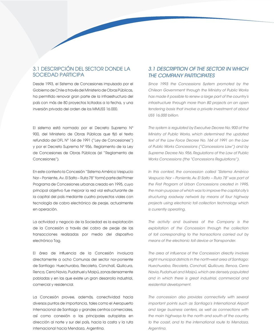 1 DESCRIPTION OF THE SECTOR IN WHICH THE COMPANY PARTICIPATES Since 1993 the Concessions System promoted by the Chilean Government through the Ministry of Public Works has made it possible to renew a