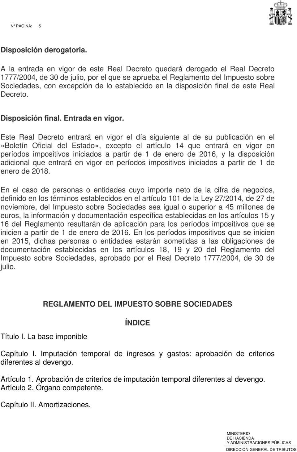 establecido en la disposición final de este Real Decreto. Disposición final. Entrada en vigor.
