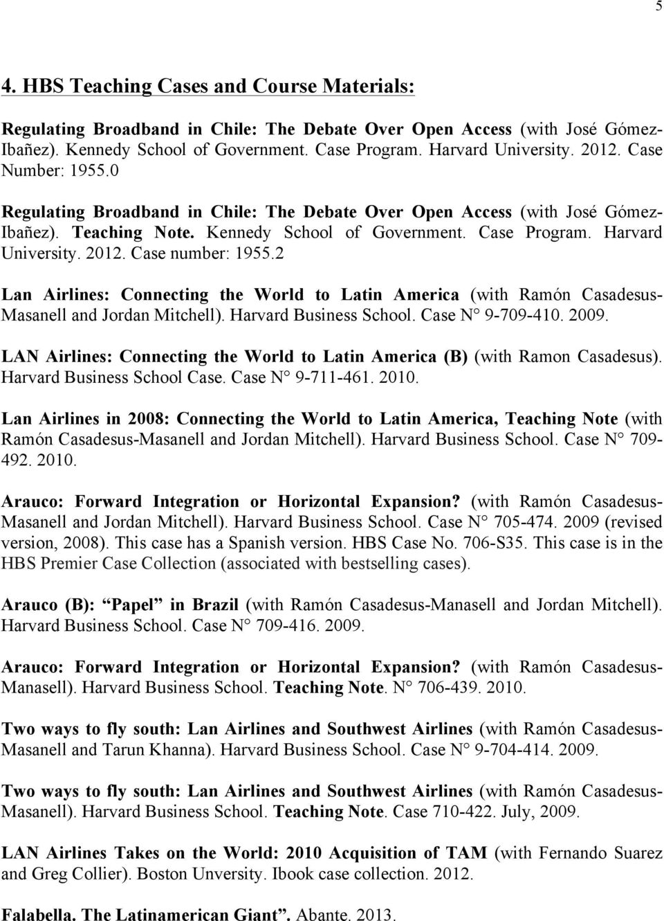 Case number: 1955.2 Lan Airlines: Connecting the World to Latin America (with Ramón Casadesus- Masanell and Jordan Mitchell). Harvard Business School. Case N 9-709-410. 2009.