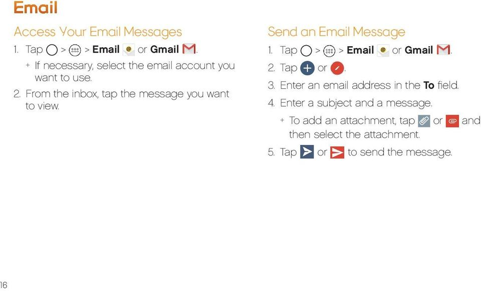 From the inbox, tap the message you want to view. Send an Email Message 1. Tap > > Email or Gmail. 2.