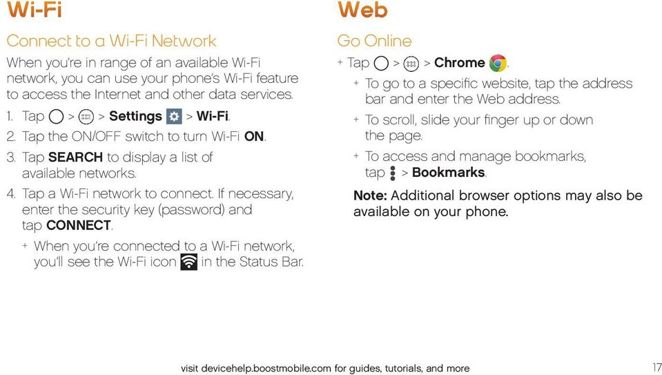 + + When you re connected to a Wi-Fi network, you ll see the Wi-Fi icon in the Status Bar. Web Go Online + + Tap > > Chrome.