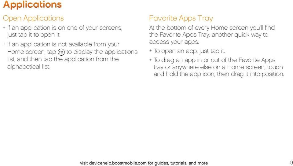 Favorite Apps Tray At the bottom of every Home screen you ll find the Favorite Apps Tray: another quick way to access your apps.