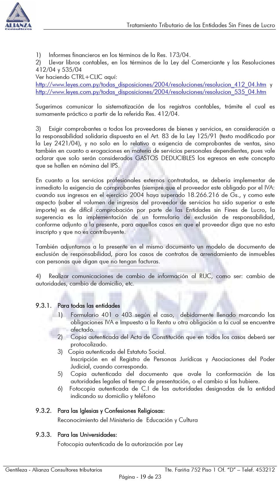 py/todas_disposiciones/2004/resoluciones/resolucion_412_04.htm y http://www.leyes.com.py/todas_disposiciones/2004/resoluciones/resolucion_535_04.