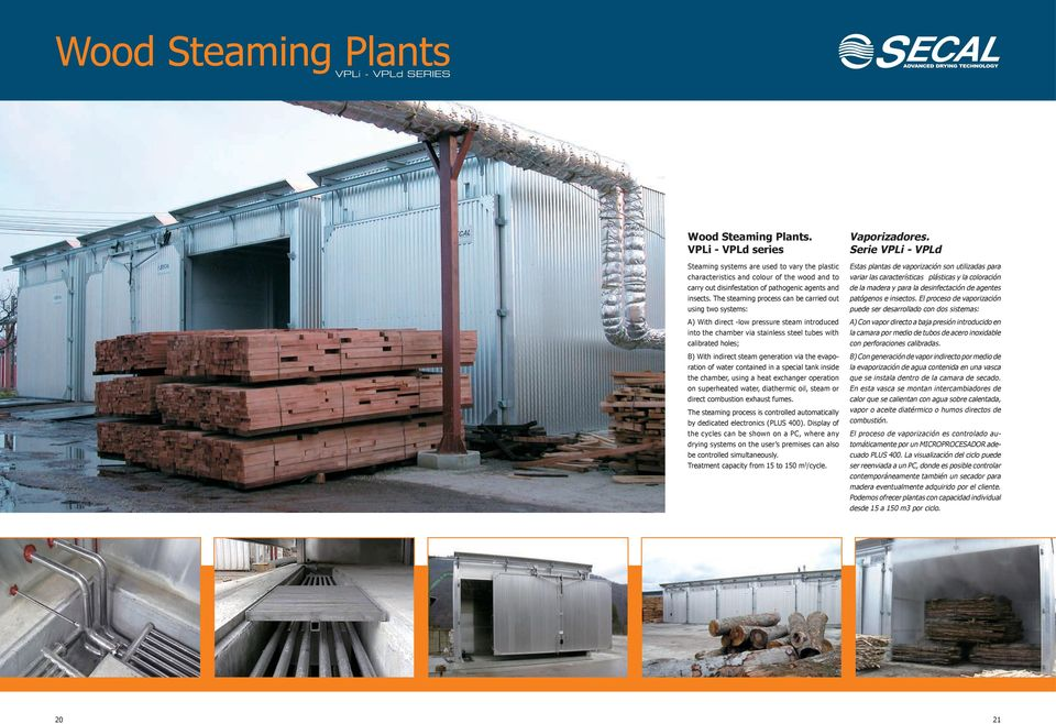 The steaming process can be carried out using two systems: A) With direct -low pressure steam introduced into the chamber via stainless steel tubes with calibrated holes; B) With indirect steam