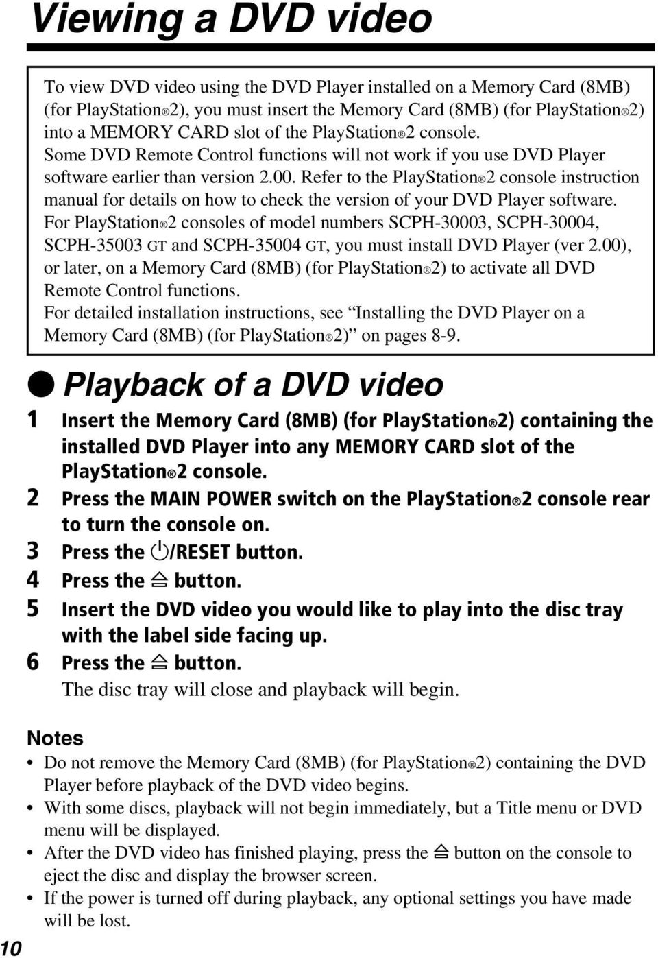 Refer to the PlayStation 2 console instruction manual for details on how to check the version of your DVD Player software.