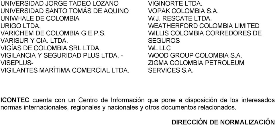 WEATHERFORD COLOMBIA LIMITED WILLIS COLOMBIA CORREDORES DE SEGUROS WL LLC WOOD GROUP COLOMBIA S.A. ZIGMA COLOMBIA PETROLEUM SERVICES S.A. ICONTEC cuenta con un