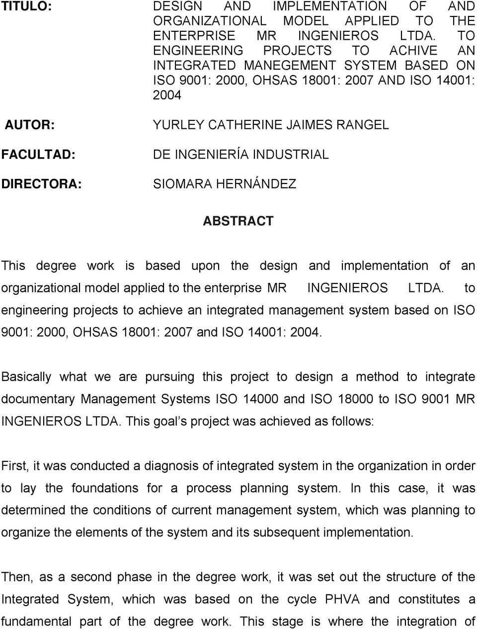 INGENIERÍA INDUSTRIAL SIOMARA HERNÁNDEZ ABSTRACT This degree work is based upon the design and implementation of an organizational model applied to the enterprise MR INGENIEROS LTDA.