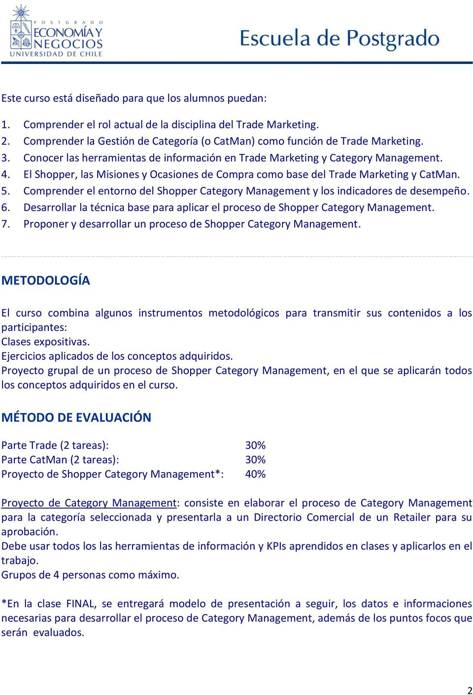 El Shopper, las Misiones y Ocasiones de Compra como base del Trade Marketing y CatMan. 5. Comprender el entorno del Shopper Category Management y los indicadores de desempeño. 6.