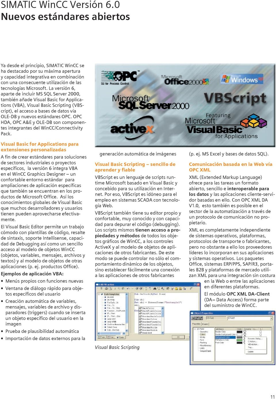 La versión 6, aparte de incluir MS SQL Server 2000, también añade Visual Basic for Applications (VBA), Visual Basic Scripting (VBScript), el acceso a bases de datos vía OLE-DB y nuevos estándares OPC.