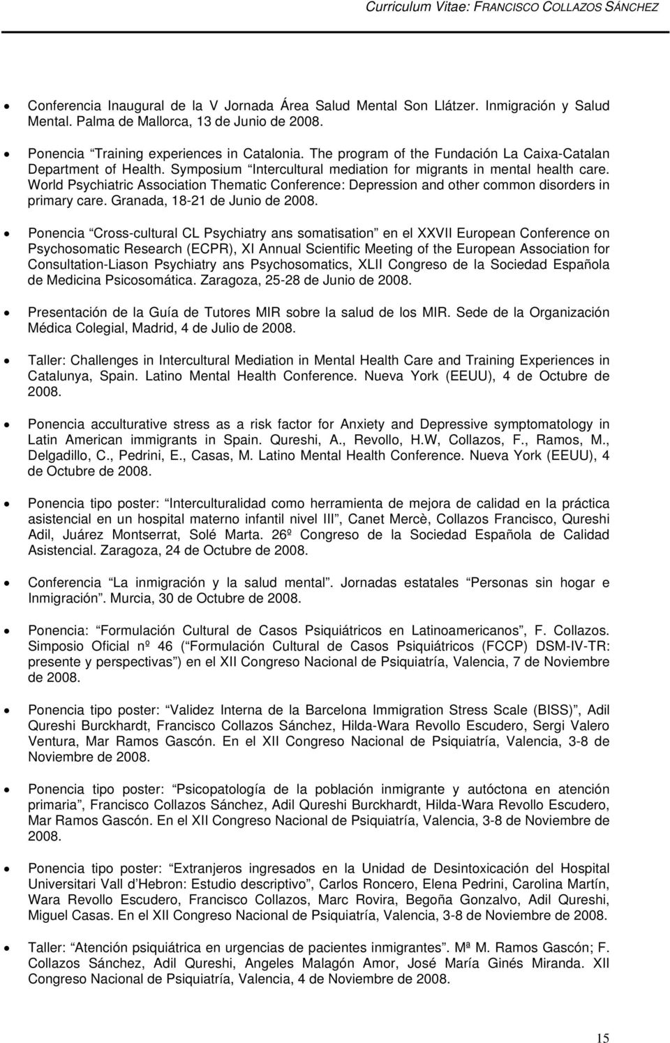 World Psychiatric Association Thematic Conference: Depression and other common disorders in primary care. Granada, 18-21 de Junio de 2008.