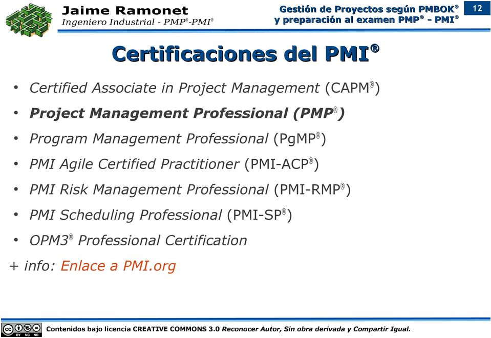 Certified Practitioner (PMI-ACP ) PMI Risk Management Professional (PMI-RMP ) PMI