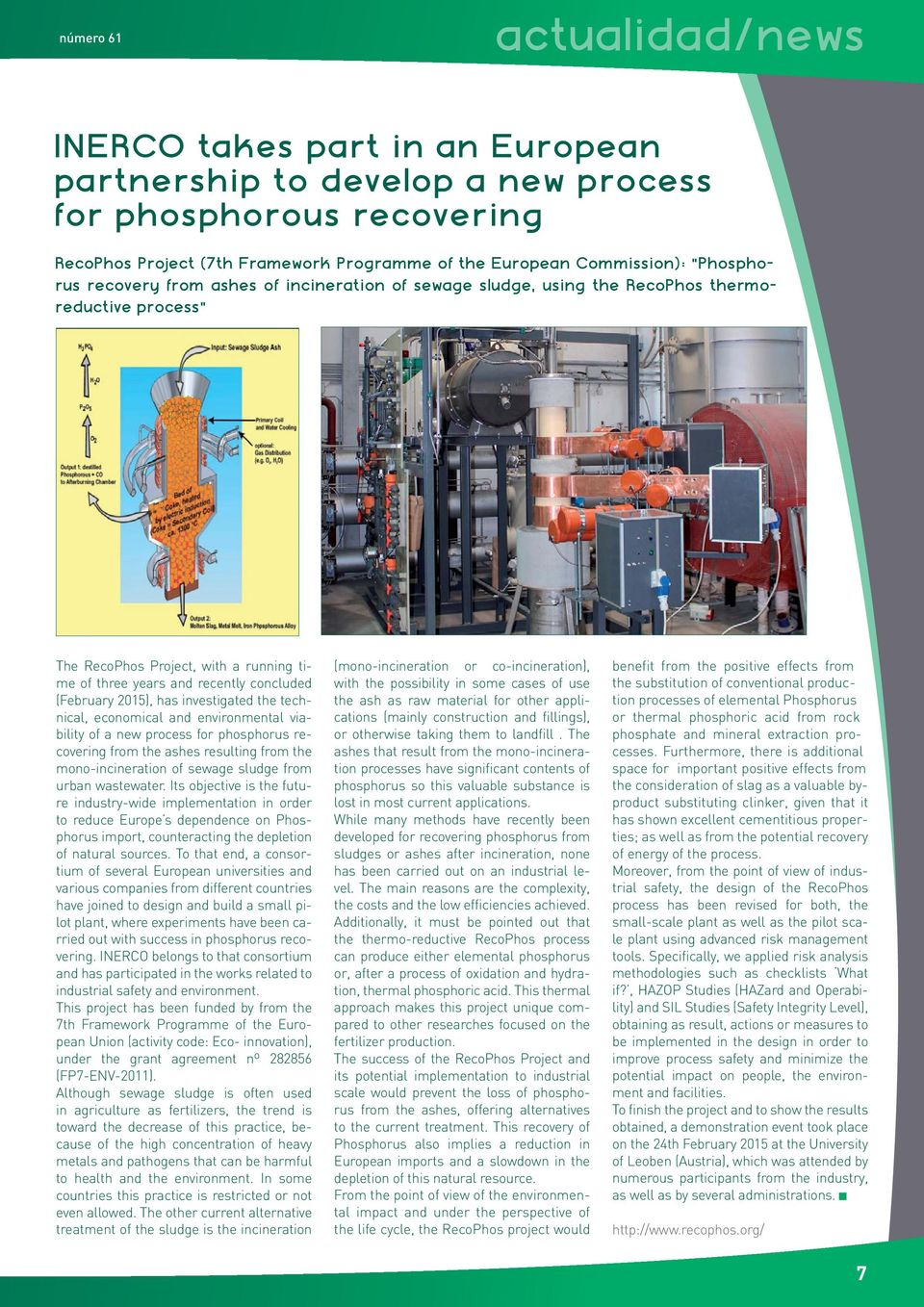 2015), has investigated the technical, economical and environmental viability of a new process for phosphorus recovering from the ashes resulting from the mono-incineration of sewage sludge from