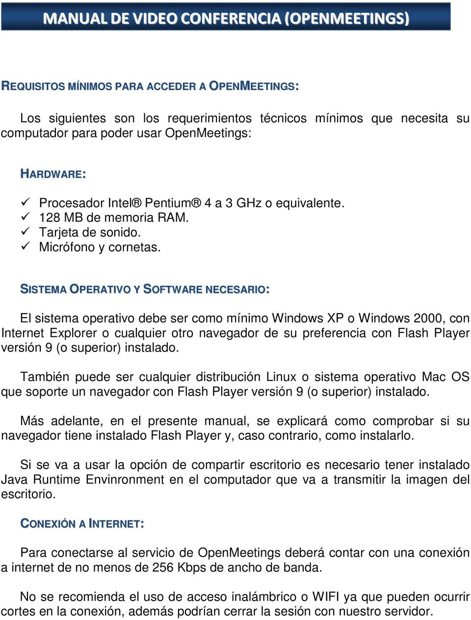 SISTEMA OPERATIVO Y SOFTWARE NECESARIO: El sistema operativo debe ser como mínimo Windows XP o Windows 2000, con Internet Explorer o cualquier otro navegador de su preferencia con Flash Player
