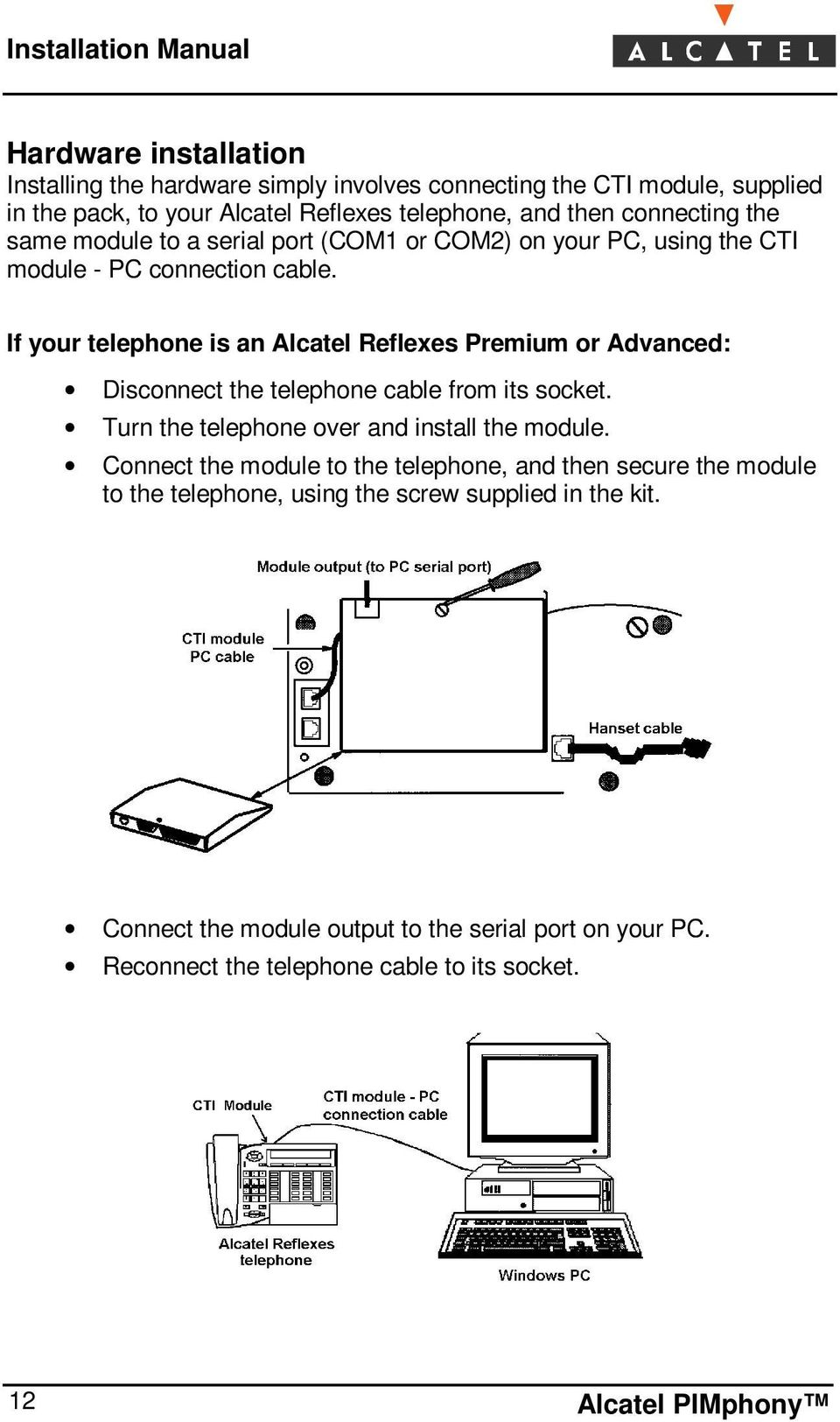 If your telephone is an Alcatel Reflexes Premium or Advanced: Disconnect the telephone cable from its socket. Turn the telephone over and install the module.