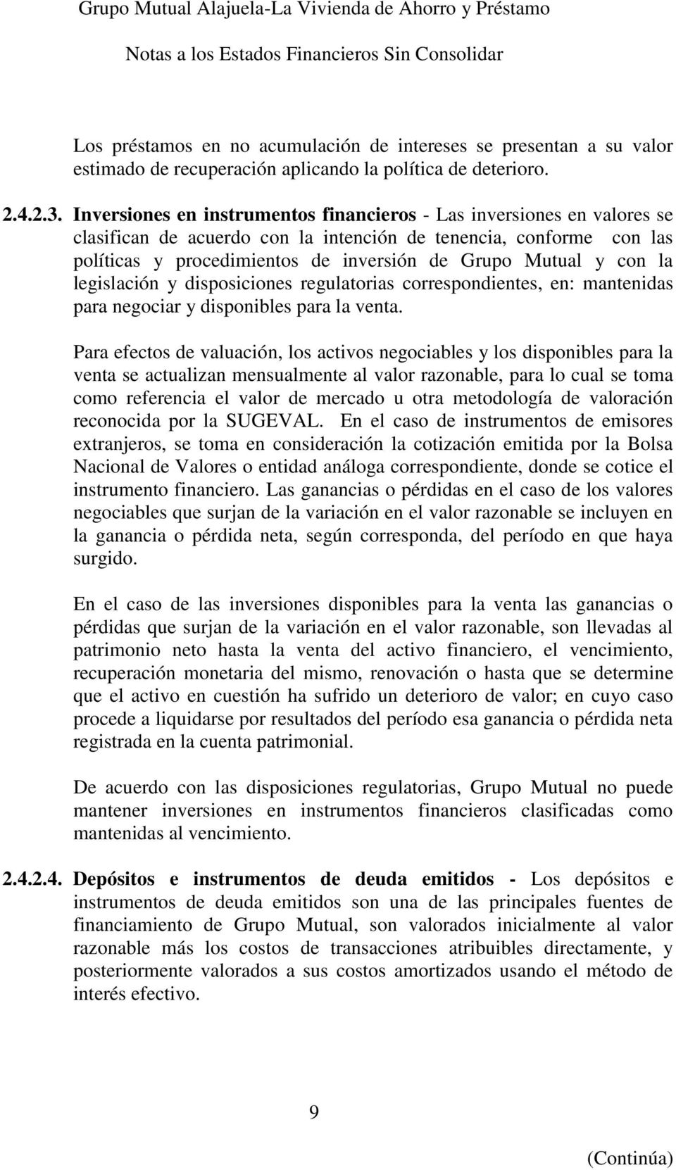 con la legislación y disposiciones regulatorias correspondientes, en: mantenidas para negociar y disponibles para la venta.