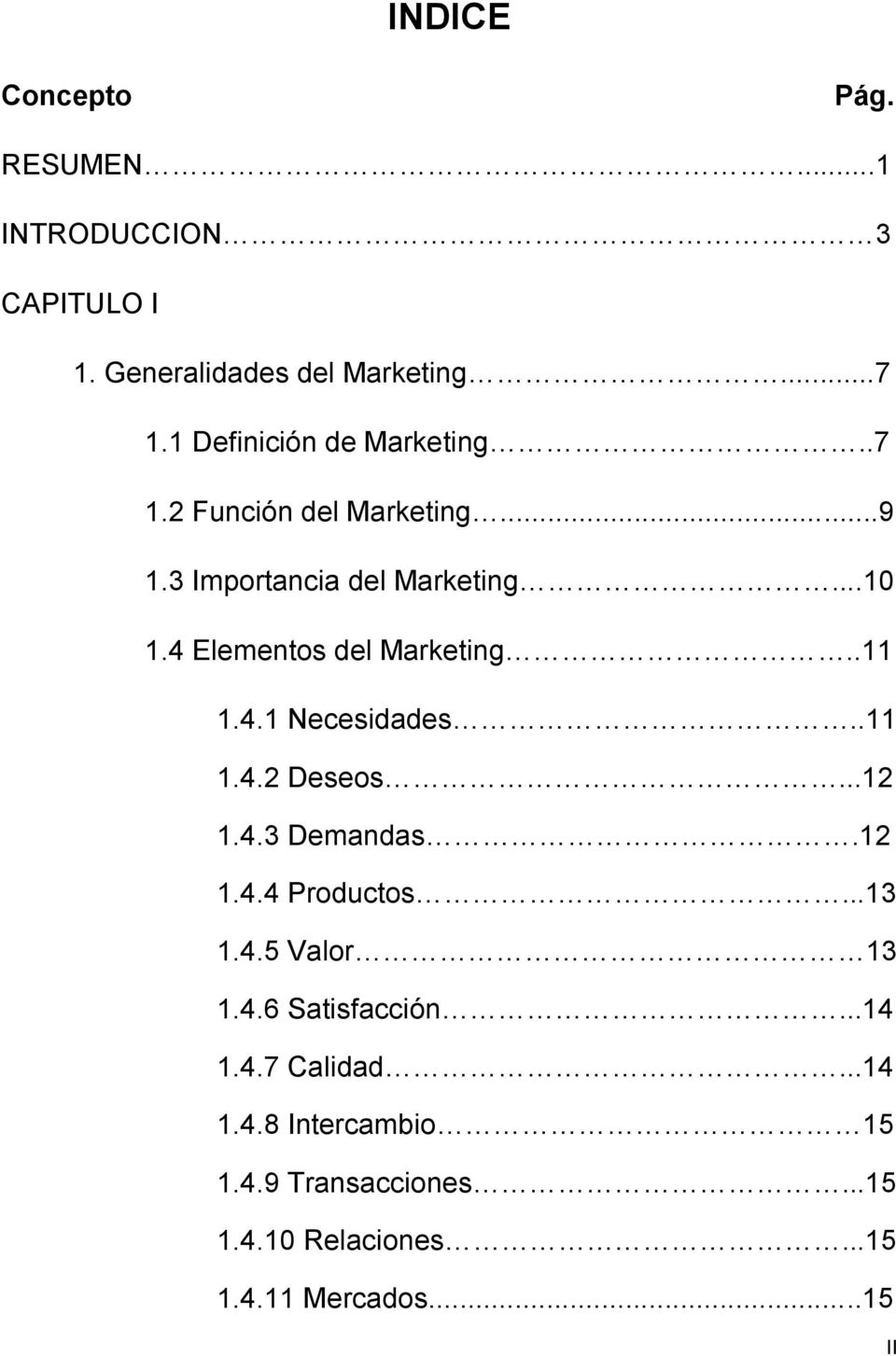 4 Elementos del Marketing..11 1.4.1 Necesidades..11 1.4.2 Deseos...12 1.4.3 Demandas.12 1.4.4 Productos...13 1.4.5 Valor 13 1.