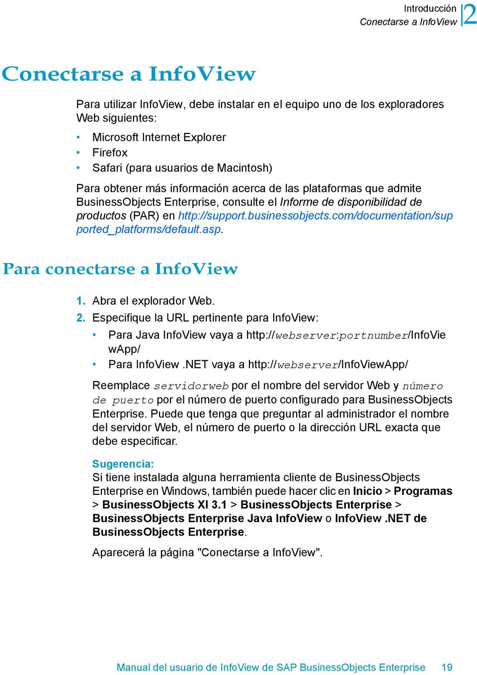businessobjects.com/documentation/sup ported_platforms/default.asp. Para conectarse a InfoView 1. Abra el explorador Web. 2.
