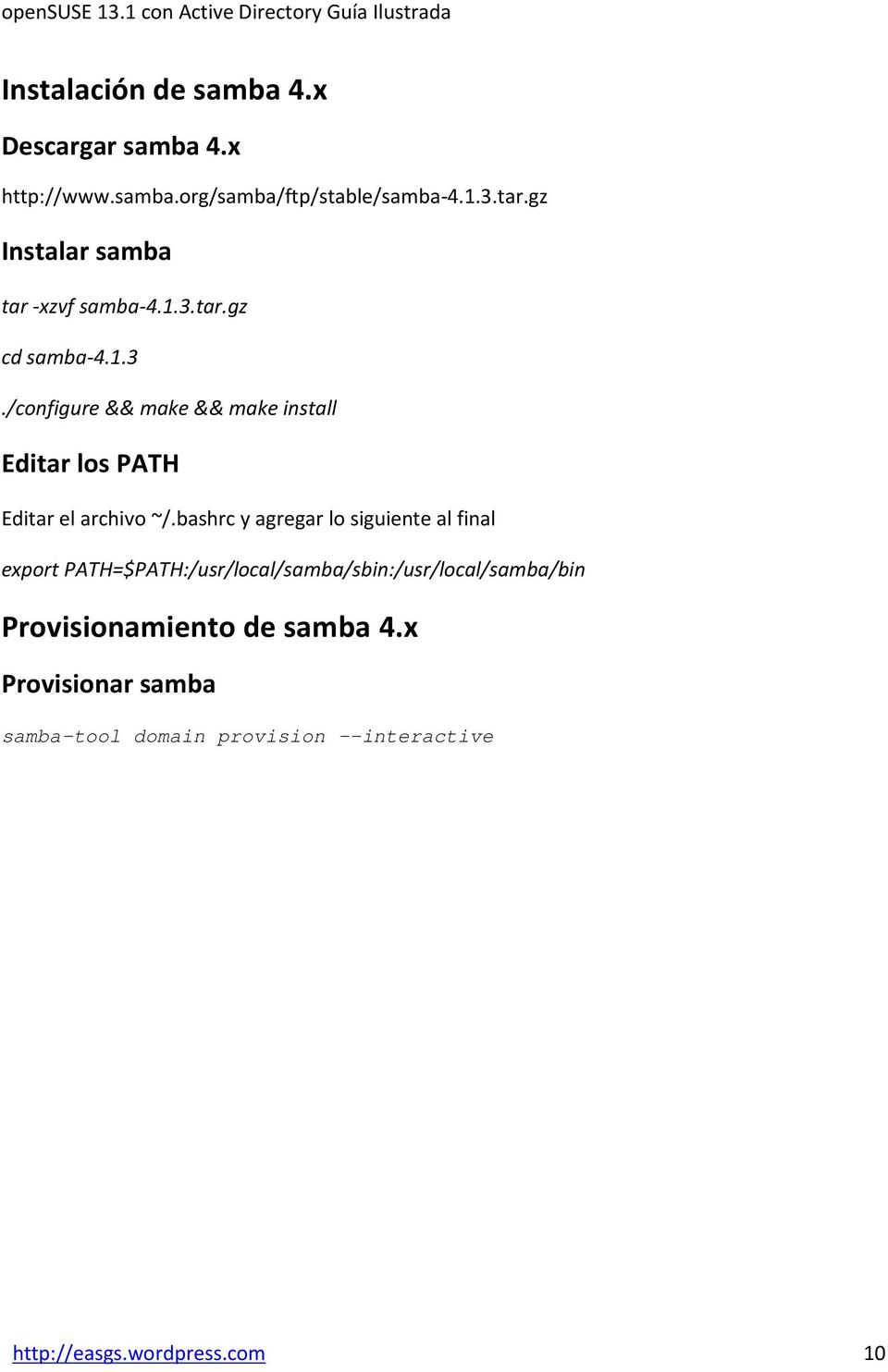 tar.gz cd samba-4.1.3./configure && make && make install Editar los PATH Editar el archivo ~/.