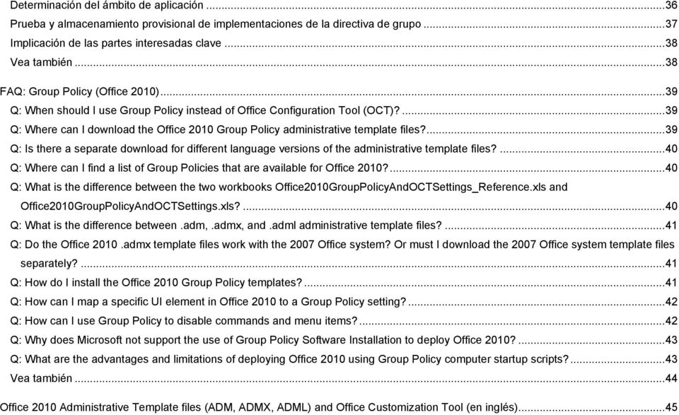 ... 39 Q: Where can I download the Office 2010 Group Policy administrative template files?... 39 Q: Is there a separate download for different language versions of the administrative template files?