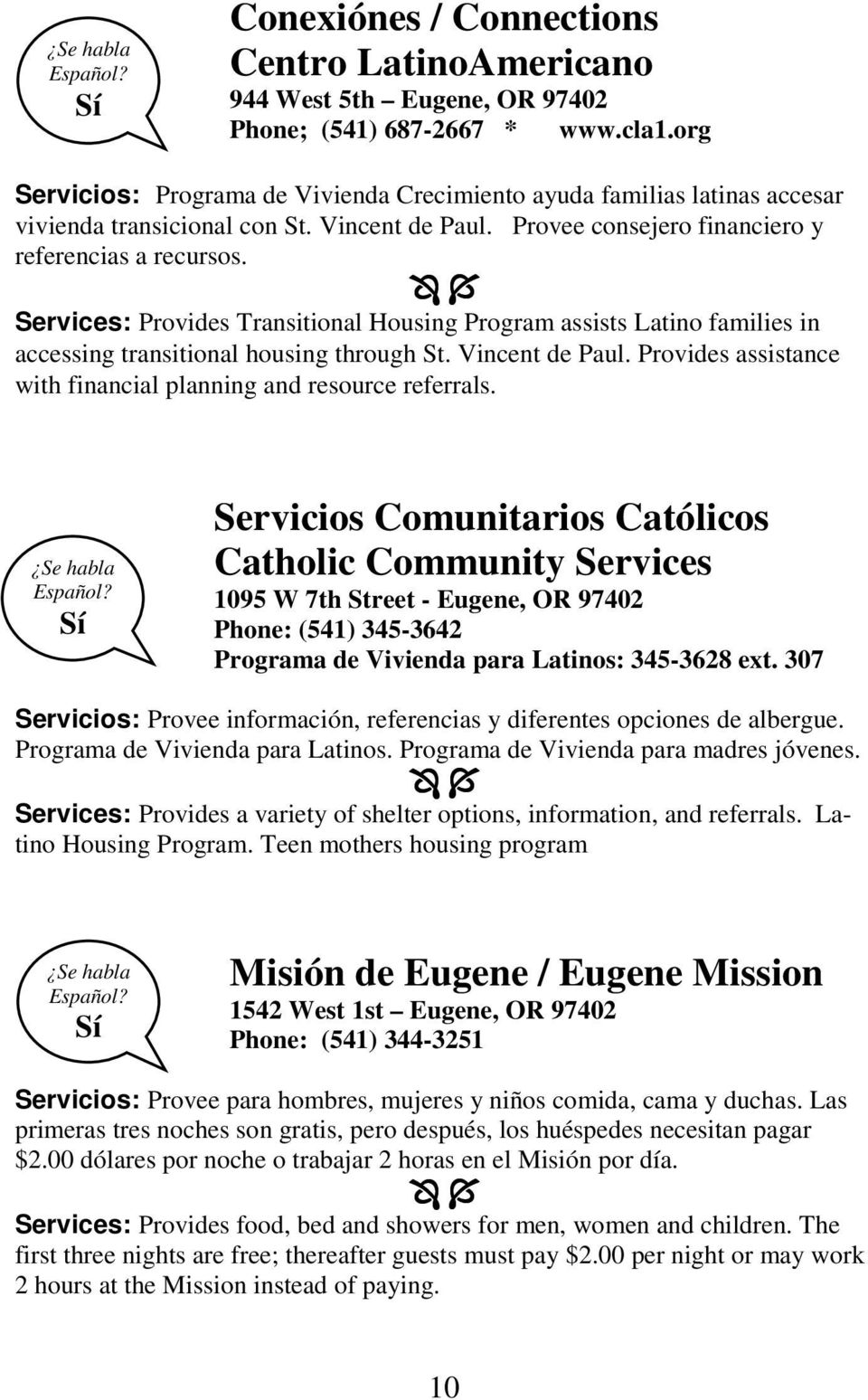 Services: Provides Transitional Housing Program assists Latino families in accessing transitional housing through St. Vincent de Paul.